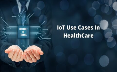IoT Use Cases In Healthcare