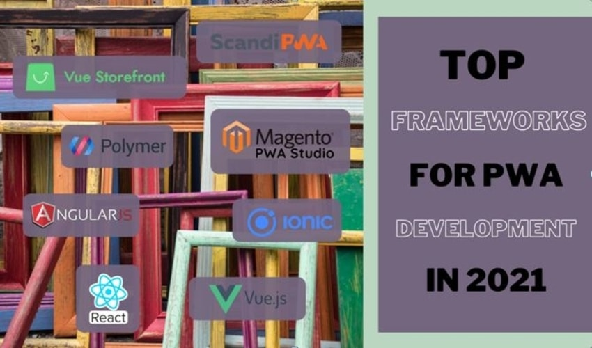 Top Frameworks for PWA Development in 2021