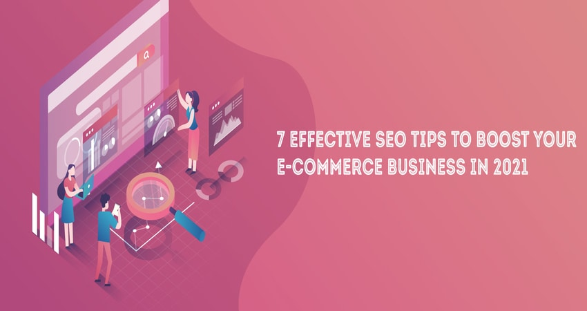 7 Effective SEO Tips to Boost Your e-Commerce Business in 2021