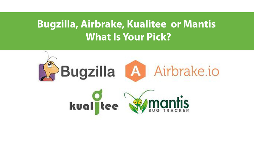 Bugzilla, Airbrake, Kualitee  or Mantis – What Is Your Pick?