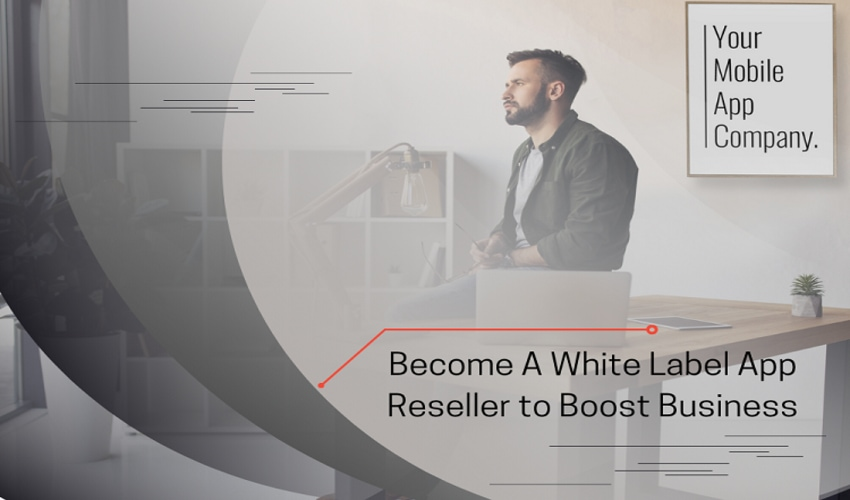 Become a White Label app Reseller to Boost Business