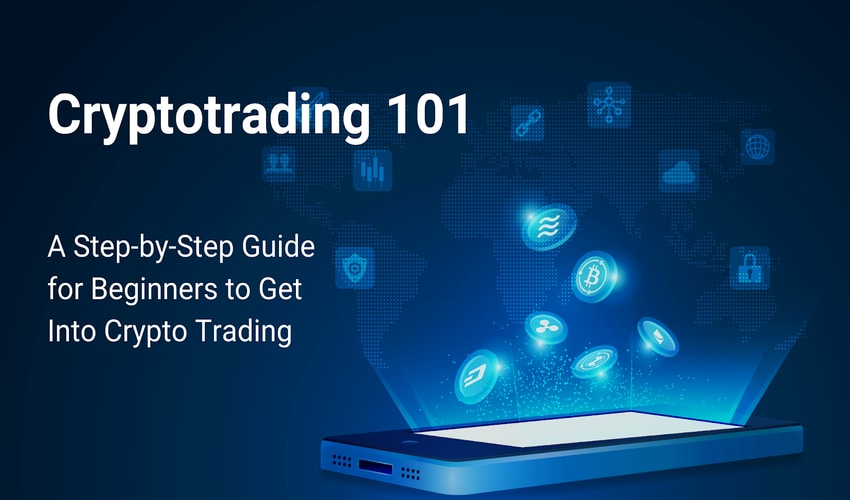 Crypto trading 101 – a step-by-step guide for beginners to get into crypto trading