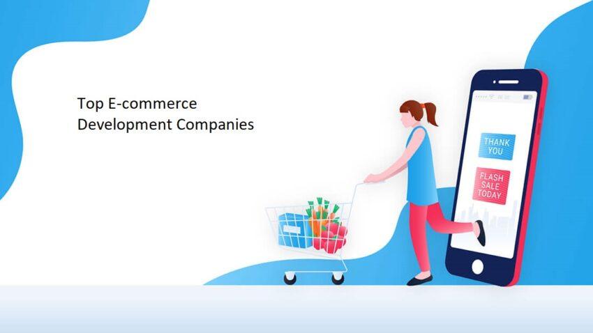 Top E-commerce Development Companies in 2021