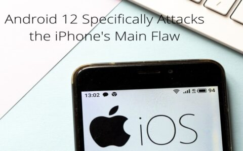 Android 12 Specifically Attacks the iPhone's Main Flaw